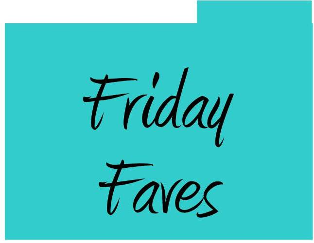 Friday Faves- February 1st