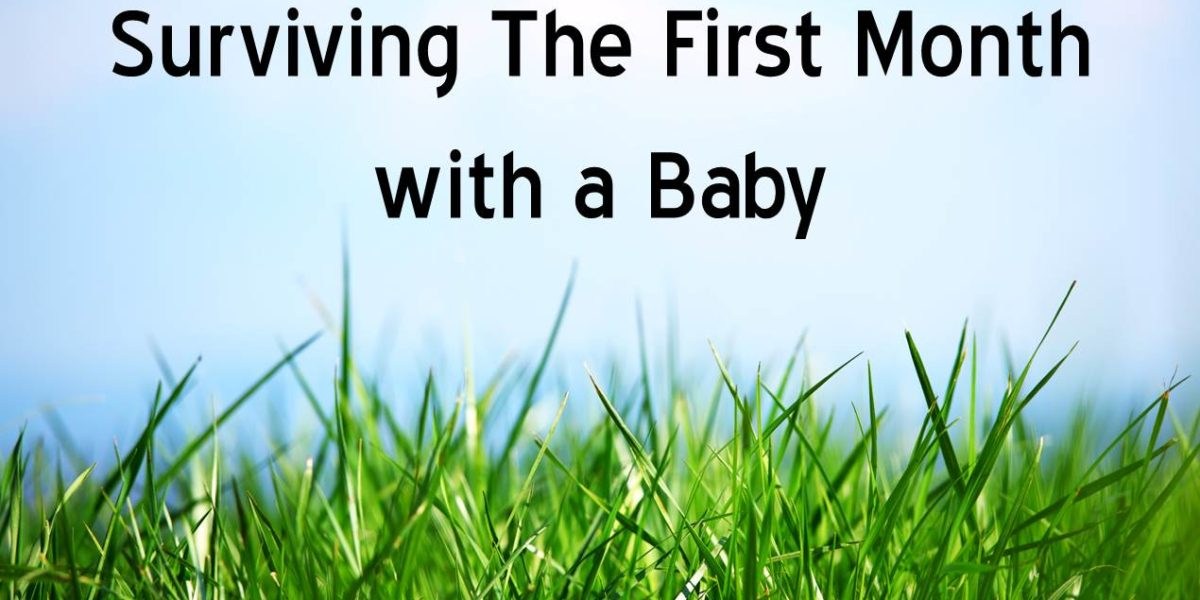 Surviving the First Month with a Baby