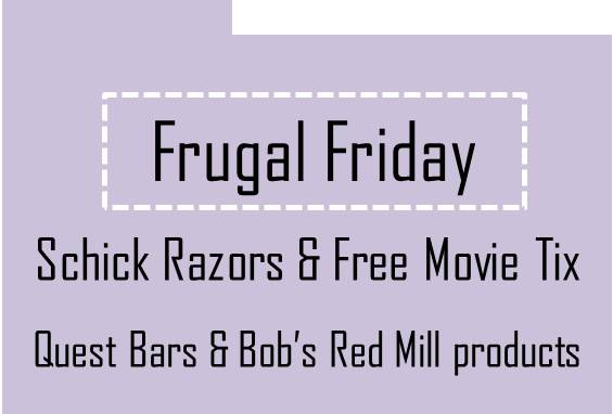 Frugal Friday: Schick Razors and Free Movie Tickets, Cheap Quest Bars and Bob's Red Mill products