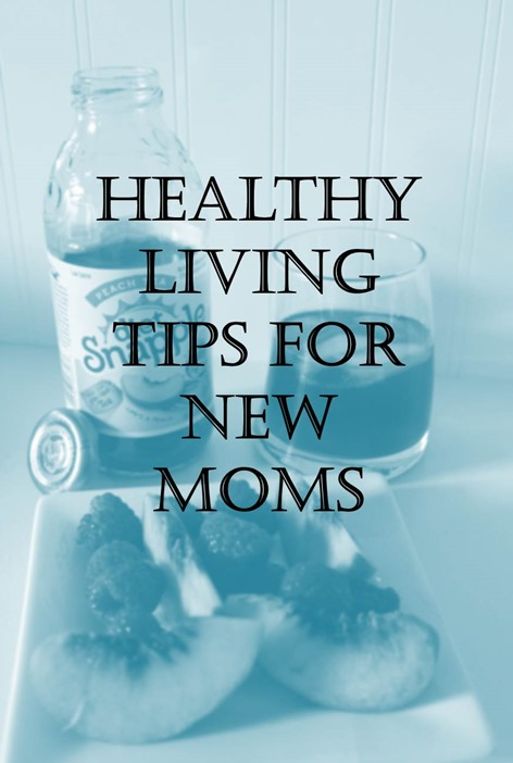 Healthy Living Tips for New Moms