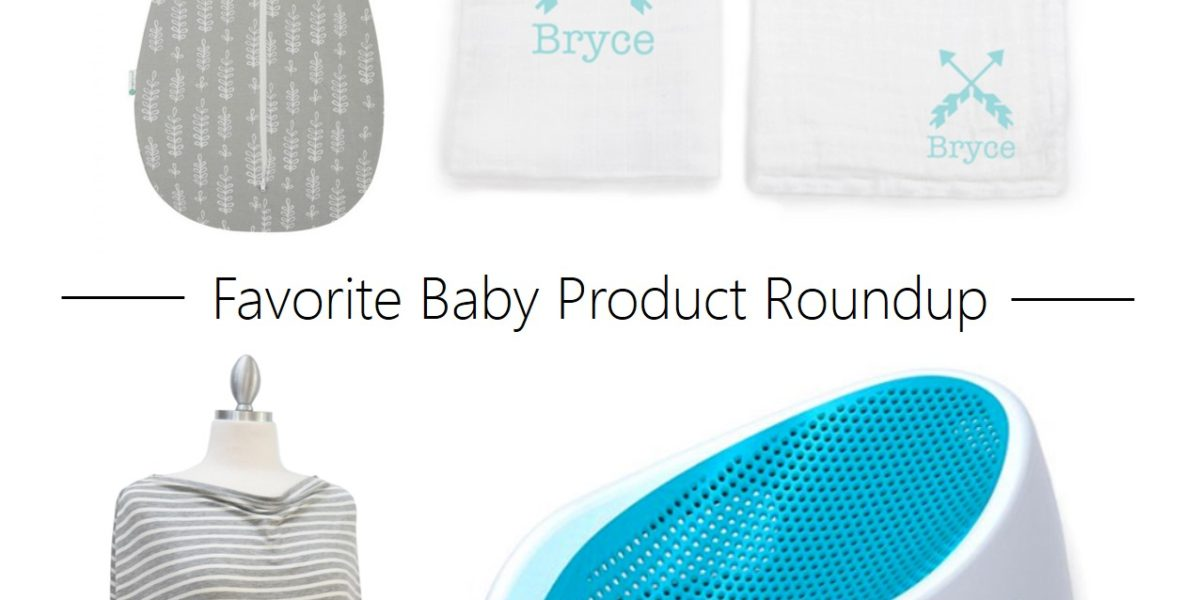 Favorite Baby Product Roundup and a Giveaway!
